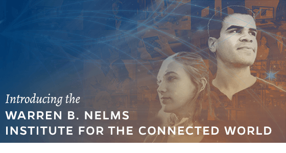 Introducing the The Warren B. Nelms Institute for the Connected World
