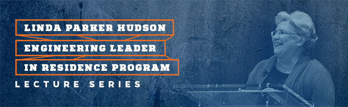 Linda Parker Hudson Engineering Leader in Residence Program - Lecture Series