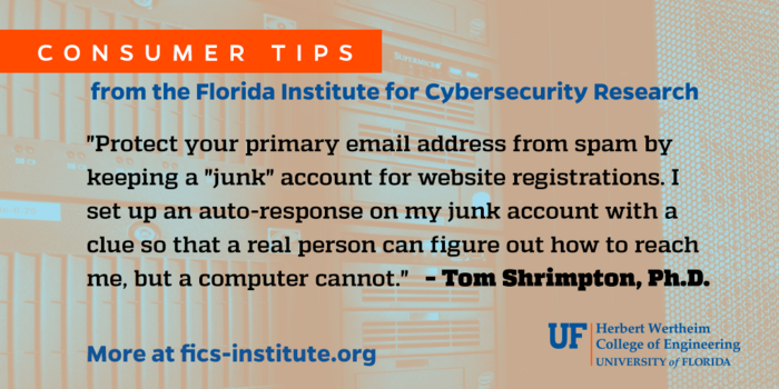 """""""Protect your primary email address from spam by keeping a """"junk"""" account for website registrations. I set up an auto-response on my junk account with a clue so that a real person can figure how to reach me, but a computer cannot."""" – Tom Shrimpton, Ph.D."""