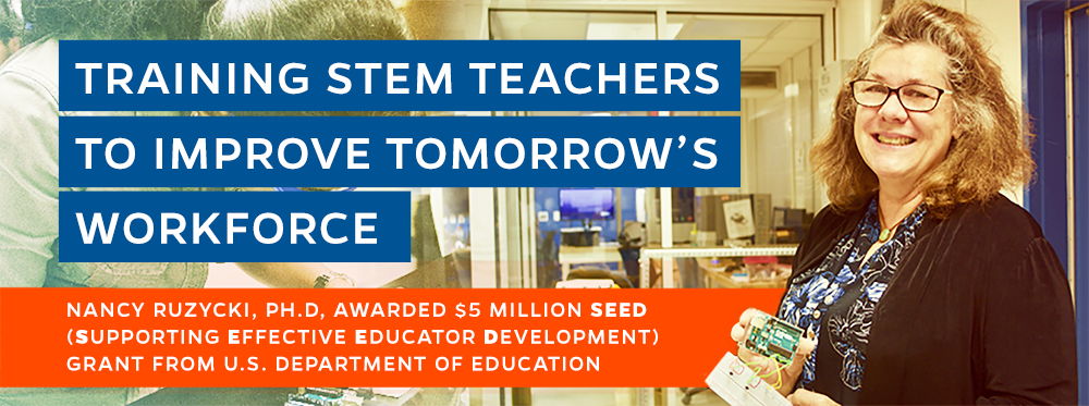 Nancy Ruzycki, Ph.D, awarded $5 million SEED (Supporting Effective Educator Development) grant from u.s. department of education