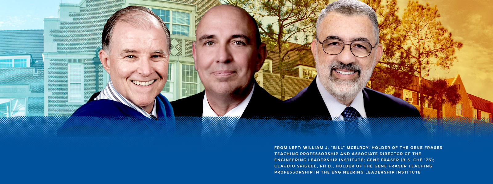 "From left: William J. ""Bill"" McElroy, holder of the Gene Fraser Teaching Professorship and Associate Director of the Engineering Leadership Institute; Gene Fraser (B.S. ChE '76); Claudio Spiguel, Ph.D., holder of the Gene Fraser Teaching Professorship in the Engineering Leadership Institute"