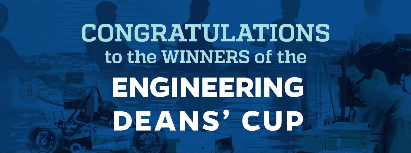 DESIGN. COMPETE. WIN. The Engineering Deans' Cup